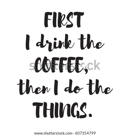 First Drink Coffee Do Things Quote Stock Vector Royalty Free