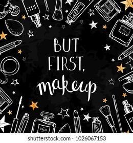 But first makeup. Cosmetics beauty elements, white and gold, on chalkboard background. Motivational slogan for poster, card. Vector hand drawn fashion illustration with cosmetic. Perfect for social me