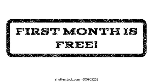 First Month Is Free! watermark stamp. Text tag inside rounded rectangle frame with grunge design style. Rubber seal stamp with scratched texture. Vector black ink imprint on a white background.