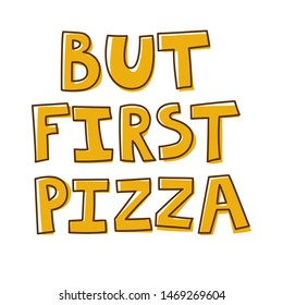But first pizza. The inscription on the T-shirts, card, poster, notebook. Lettering on a white background. Vector.