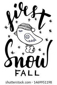 First snow lettering card. Hand drawn inspirational winter quotes with doodles. Winter greeting card. Bird in a knitted hat and boots. Motivational print for invitation cards, poster, t-shirts, mugs.