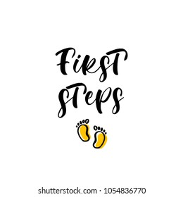 First steps. Lettering for babies clothes and nursery decorations (bags, posters, invitations, cards, pillows). Brush calligraphy isolated on white background. Overlay for photo album.