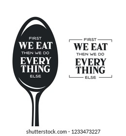 First we eat typography kitchen poster. Food related quote. Wall art cooking print. Vector vintage illustration.