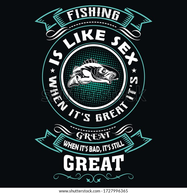 fishing like sex when it's great it's great when it's bad, it's still great- Fishing T Shirt Design,T-shirt Design, Vintage fishing emblems, Boat, Fishing labels.