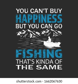 Fishing quote - you can't buy happiness but you can go fishing - fisherman,boat,fish vector,vintage fishing emblems,fishing labels, badges - fishing t shirt design