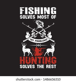 Fishing Solves most of my problem  hunting solves the rest - design for t shirt.