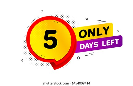 Five days left icon. Chat bubble badge. 5 days to go sign. Speech bubble banner. Price tag design. Promotion sale badge. Limited discounts. Vector