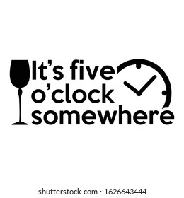 It's five o'clock somewhere | funny wine, alcohol, drinking design