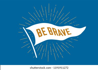 Flag Be Brave. Old school flag banner with text be brave. Ribbon flag in vintage style with linear drawing light rays, sunburst and rays of sun. Hand drawn design element. Vector Illustration