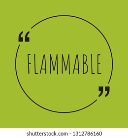 """Flammable word concept. """"Flammable"""" on green background with quote. Use for cover, banner, blog."""