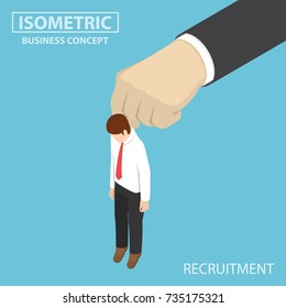 Flat 3d isometric businessman being picked up by big hand. Recruitment concept.