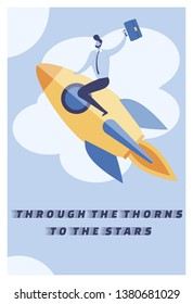 Flat is Written Through the Thorns to the Stars. Manager Flying on Space Rocket. Motivation Helps to Remember Beginning and what Heights You have Achieved, Gives Confidence for New Challenges.