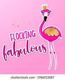 Flocking fabulous flamingo - Motivational quotes. Hand painted brush lettering with flamingo princess. Good for t-shirt, posters,