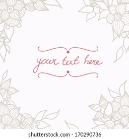 Floral card template with place for the text. Abstract floral boarder. Hand drawn vector illustration.
