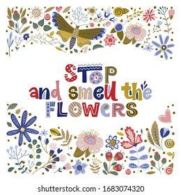 Floral color vector lettering card in a flat style. Ornate flower illustration with hand drawn calligraphy text positive quote - Stop and smell the flowers.