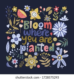 Floral color vector lettering card in a flat style. Ornate flower illustration with hand drawn calligraphy text positive quote - Bloom where you are planted.