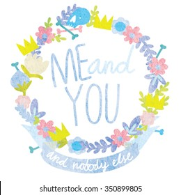 "Floral Frame ""Me You and nobody else"". Retro flowers arranged un a shape of the wreath perfect for wedding invitations and birthday cards."