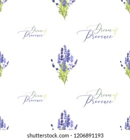 Floral seamless with lavender bouquet and dream of Provence lettering. Vector watercolor vintage sketch. Botanical colorful illustration on white background. Pattern or card design.