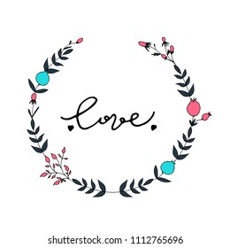 Floral wreath with love lettering. Hand drawn illustration.