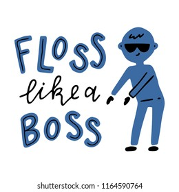 Floss like a boss. Hand drawn poster with a boy.
