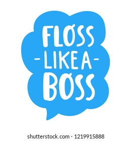 Floss like a boss. Hand drawn vector lettering illustration for greeting card, t shirt, print,  stickers, posters design.