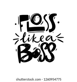 Floss like a boss hand drawn vector lettering. Isolated on white background. Vector illustration.