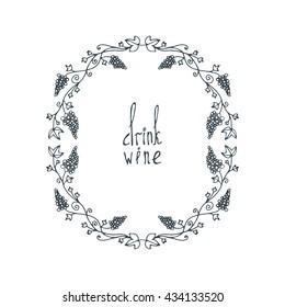 Flower doodle frame. Line vector illustration. Hand drawn circle frame. Card, poster, banner design element. Lettering text drink wine.