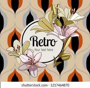 Flower framing. Lilies and text pattern on vintage seamless pattern. Retro Style Sixties