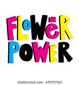 Flower power hand drawn lettering quot. Symbol of the hippie time. Typographic print with the funky type. Hippie slogan. Cmyk colors poster