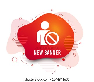 Fluid badge. Blacklist sign icon. User not allowed symbol. Abstract shape. Gradient blacklist icon. Flyer liquid banner. Vector