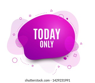 Fluid badge. Today only sale symbol. Special offer sign. Best price. Abstract shape. Color gradient sale banner. Flyer liquid design. Vector