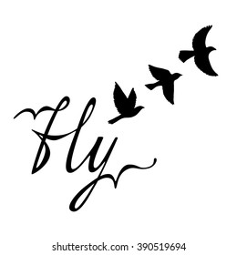 Fly. Inspirational quote about happy. Modern calligraphy phrase with hand drawn silhouette birds. Lettering in boho style for print and posters. Hippie quotes collection. Typography poster design.