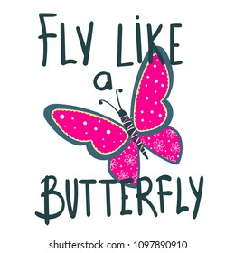 Fly like butterfly. t shirt design for girl. lettering composition. girlish illustration. Pretty insect with dots and flowers ornament inside shape.