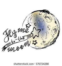 Fly me to the moon. Lettering quote. Space background. Greeting card with calligraphy. Hand drawn lettering design. Typography for banner, poster or clothing design. Vector invitation.