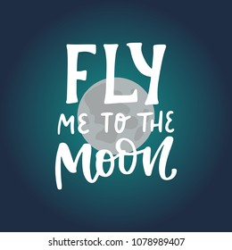 Fly me to the moon. Space hand written lettering inscription positive quote, calligraphy vector illustration. Text sign slogan design for quote poster, greeting card, print, cool badge