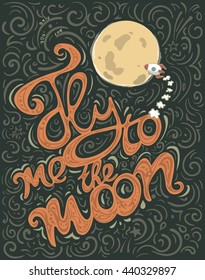 Fly me to the moon - unique typography poster. T-shirt, apparel, postcard or bag design. Handdrawn lettering. Vector typographic art. Romantic poster.
