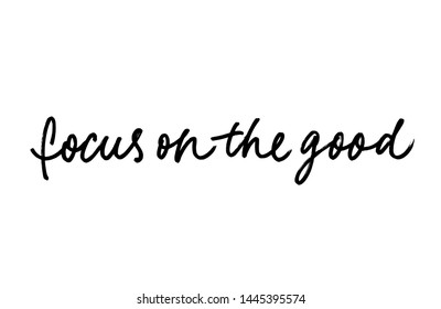 Focus on good ink pen vector lettering. Optimist phrase, wise saying handwritten vector calligraphy. T shirt decorative print. Inspirational quote, hope for best, positive approach slogan