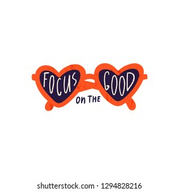 Focus on the good. Trendy heart- shaped sunglasses. Vector hand drawn isolated illustration for t-shirts, postcards, posters, prints. Motivational, inspirational phrase