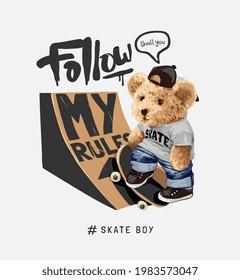 follow my rules slogan with bear doll with skateboard ramp vector illustration