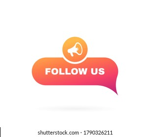 Follow us speech bubble. Message bubbles with megaphone label. Social media design concept.Modern Vector illustration.