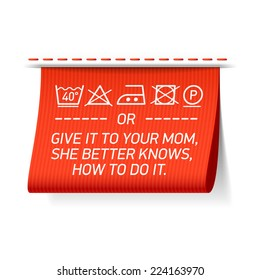 Follow washing instructions or give it to your mom, she better knows how to do it - laundry tag. Vector.