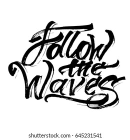 Follow the Waves. Modern Calligraphy Hand Lettering for Silk Screen Printing