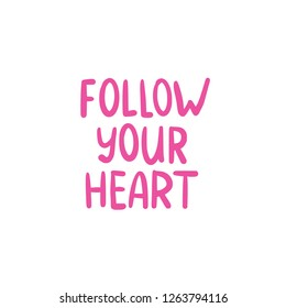 FOLLOW YOU HEART. LOVELY Cute HAND LETTERING. Vector text illustration.