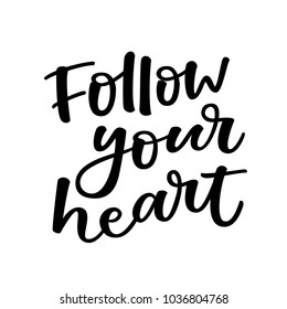 FOLLOW YOU HEART.  LOVELY HAND LETTERING PHRASE. MOTIVATIONAL QUOTE