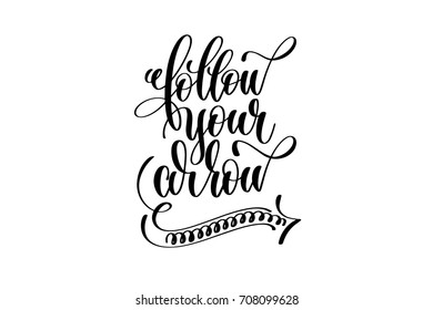 follow your arrow - hand lettering inscription, motivation and inspiration positive quote to poster, printing, greeting card, black and white calligraphy vector illustration