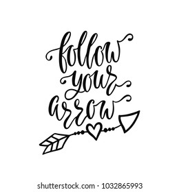 Follow your arrow. Inspirational quote about freedom. Modern calligraphy phrase. Hand drawn typography design. Monochrome vector illustration EPS10 isolated on white background.