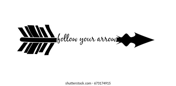 Follow your arrow isolated over white. Inspirational quote