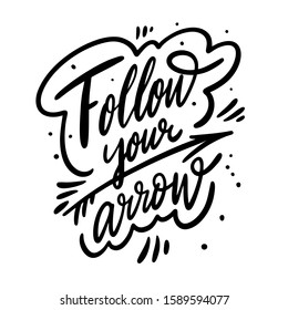 Follow your arrow. Motivation calligraphy phrase. Black ink lettering. Hand drawn vector illustration. Isolated on white background.