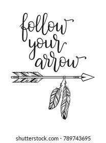 Follow your arrow typography. Inspirational quote in modern calligraphy style with tribal arrow illustration