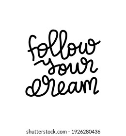 follow your dream hand drawn lettering inspirational and motivational quote